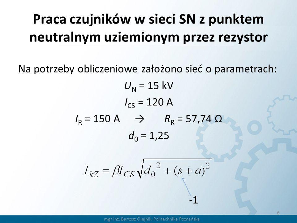 Praca czujników w sieci SN z punktem neutralnym uziemionym przez rezystor Na potrzeby obliczeniowe założono sieć o parametrach: U N = 15 kV I CS = 120