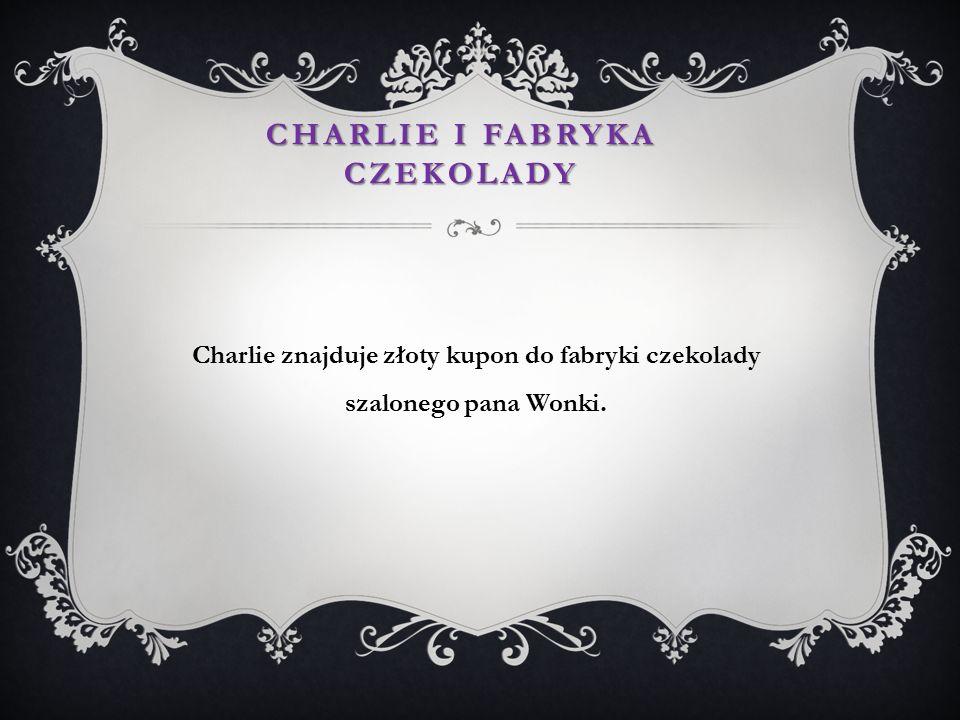 Charlie znajduje złoty kupon do fabryki czekolady szalonego pana Wonki. CHARLIE I FABRYKA CZEKOLADY