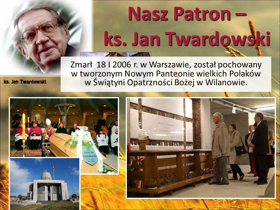 Nasz Patron – ks. Jan Twardowski Zmarł 18 I 2006 r.