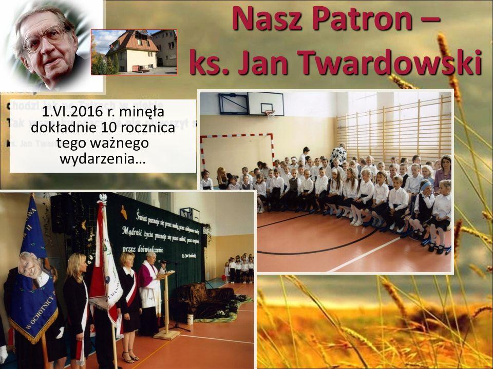 Nasz Patron – ks. Jan Twardowski 1.VI.2016 r. minęła dokładnie 10 rocznica tego ważnego wydarzenia…