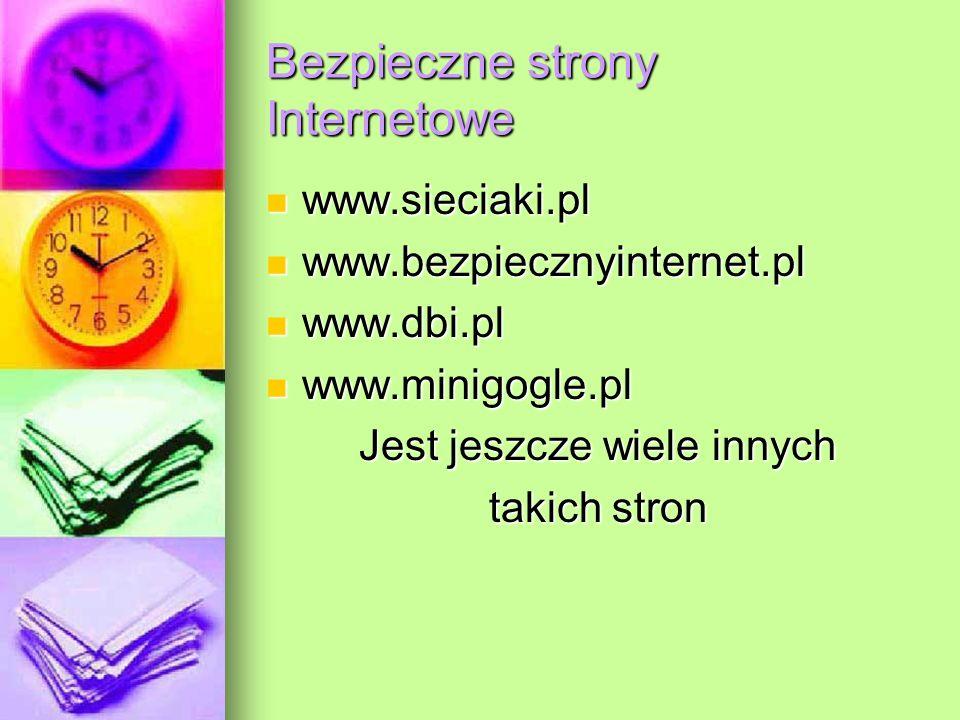 Bezpieczne strony Internetowe www.sieciaki.pl www.sieciaki.pl www.bezpiecznyinternet.pl www.bezpiecznyinternet.pl www.dbi.pl www.dbi.pl www.minigogle.