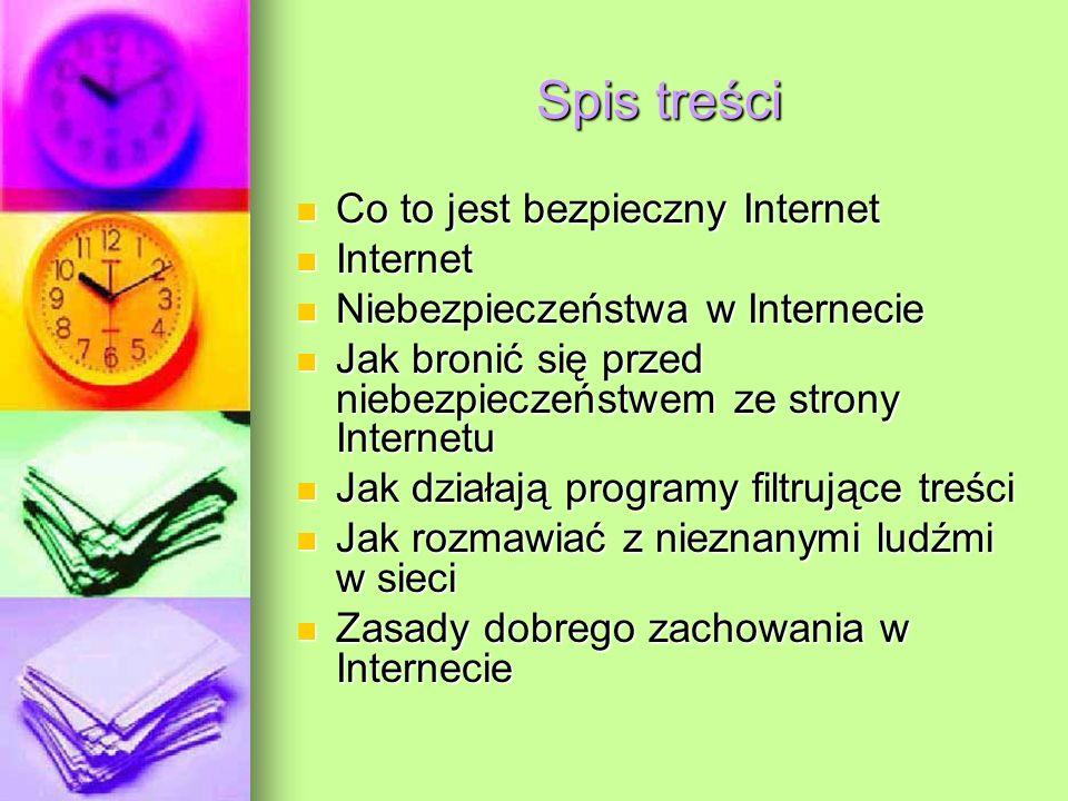 Spis treści Co to jest bezpieczny Internet Co to jest bezpieczny Internet Internet Internet Niebezpieczeństwa w Internecie Niebezpieczeństwa w Interne