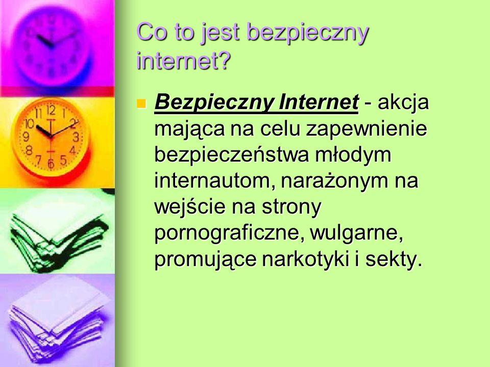 Co to jest bezpieczny internet? Bezpieczny Internet - akcja mająca na celu zapewnienie bezpieczeństwa młodym internautom, narażonym na wejście na stro