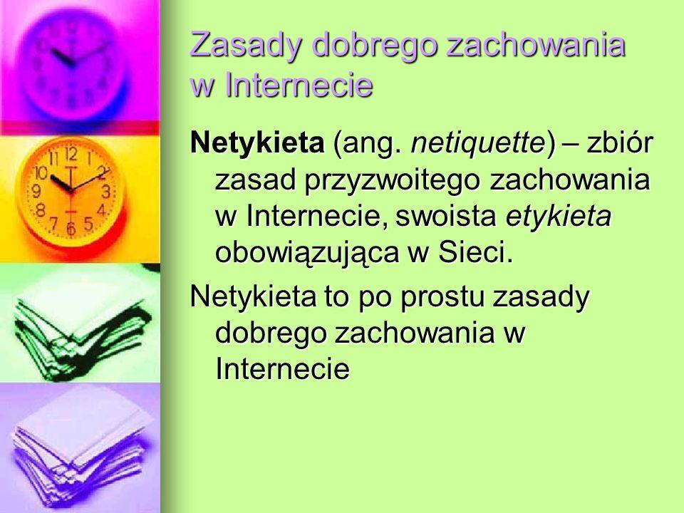 Zasady dobrego zachowania w Internecie Netykieta (ang. netiquette) – zbiór zasad przyzwoitego zachowania w Internecie, swoista etykieta obowiązująca w