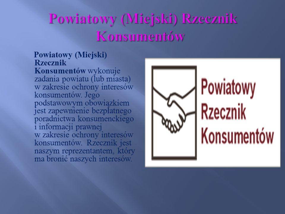 Powiatowy (Miejski) Rzecznik Konsumentów wykonuje zadania powiatu (lub miasta) w zakresie ochrony interesów konsumentów. Jego podstawowym obowiązkiem