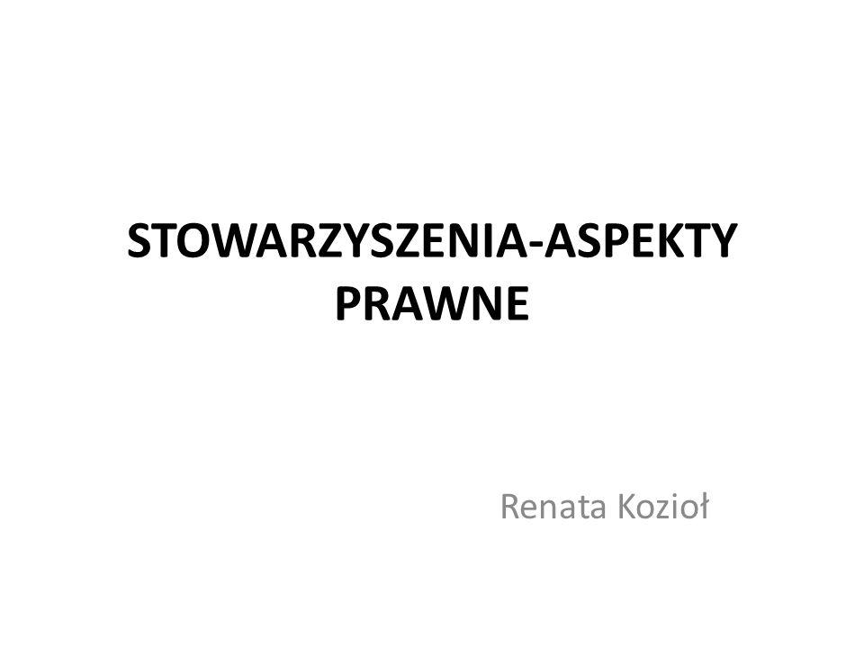 STOWARZYSZENIA-ASPEKTY PRAWNE Renata Kozioł