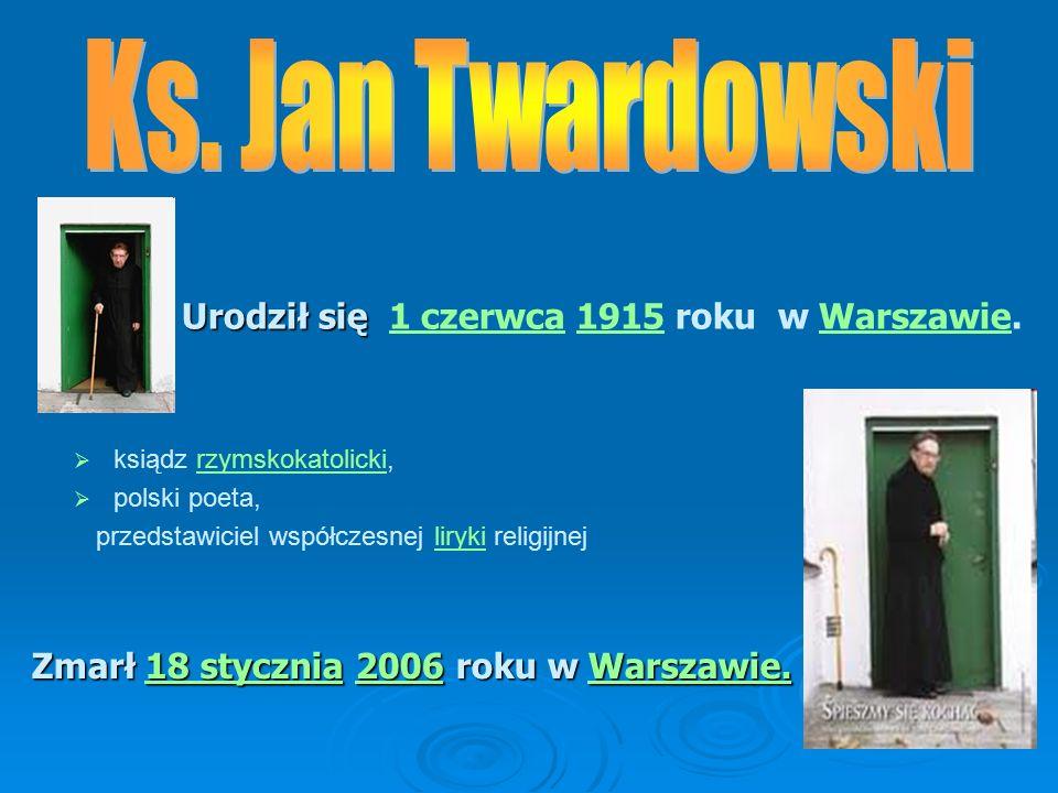   ksiądz rzymskokatolicki,rzymskokatolicki   polski poeta, przedstawiciel współczesnej liryki religijnejliryki Urodził się Urodził się 1 czerwca 1915 roku w Warszawie.1 czerwca1915Warszawie Zmarł 18 stycznia 2006 roku w Warszawie.