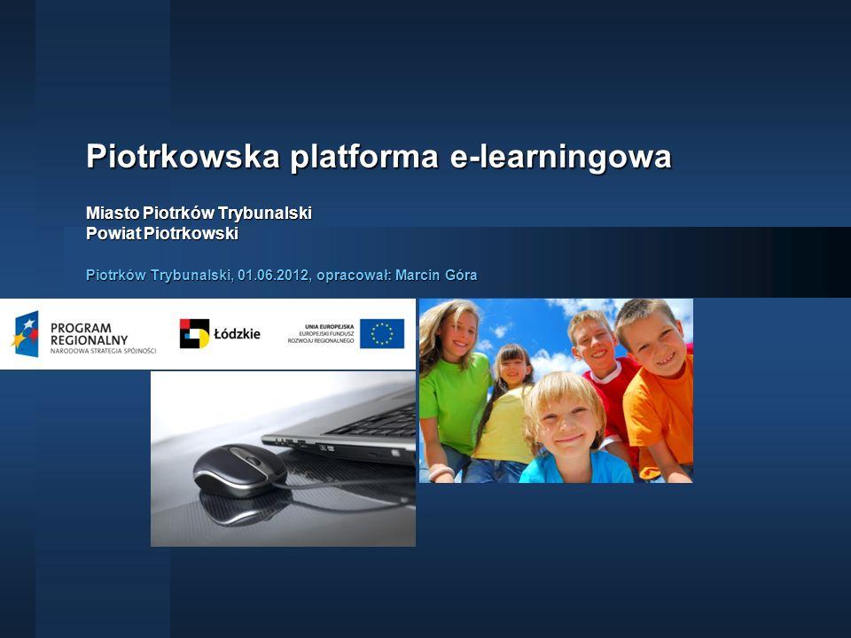 Piotrkowska platforma e-learningowa Miasto Piotrków Trybunalski Powiat Piotrkowski Piotrków Trybunalski, 01.06.2012, opracował: Marcin Góra