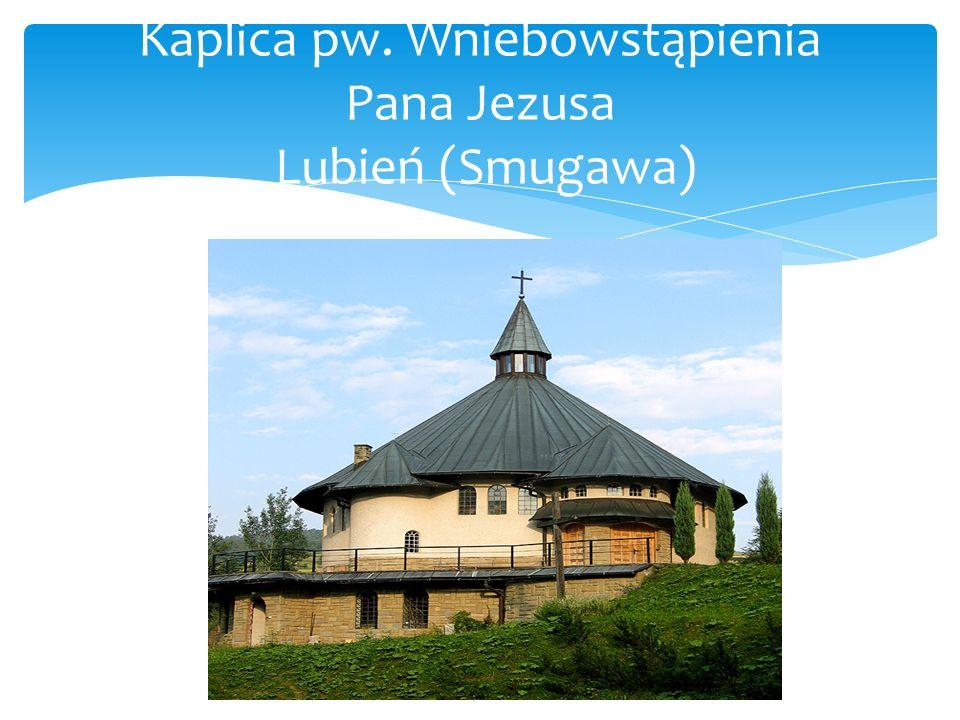 Kaplica pw. Wniebowstąpienia Pana Jezusa Lubień (Smugawa)