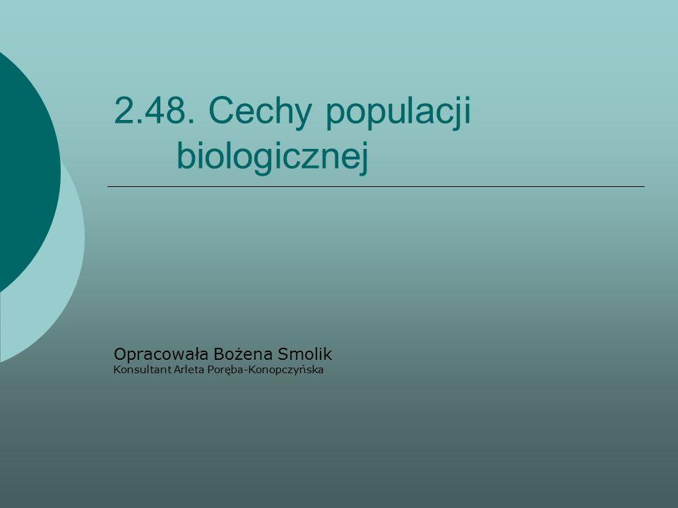2.48. Cechy populacji biologicznej Opracowała Bożena Smolik Konsultant Arleta Poręba-Konopczyńska