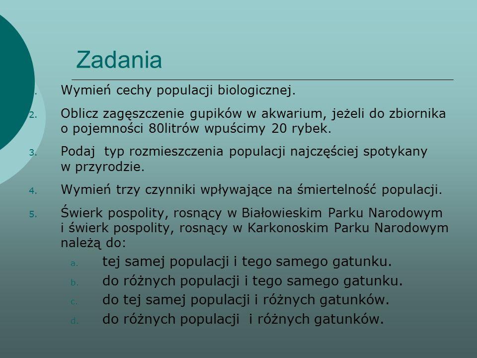Zadania 1. Wymień cechy populacji biologicznej. 2.