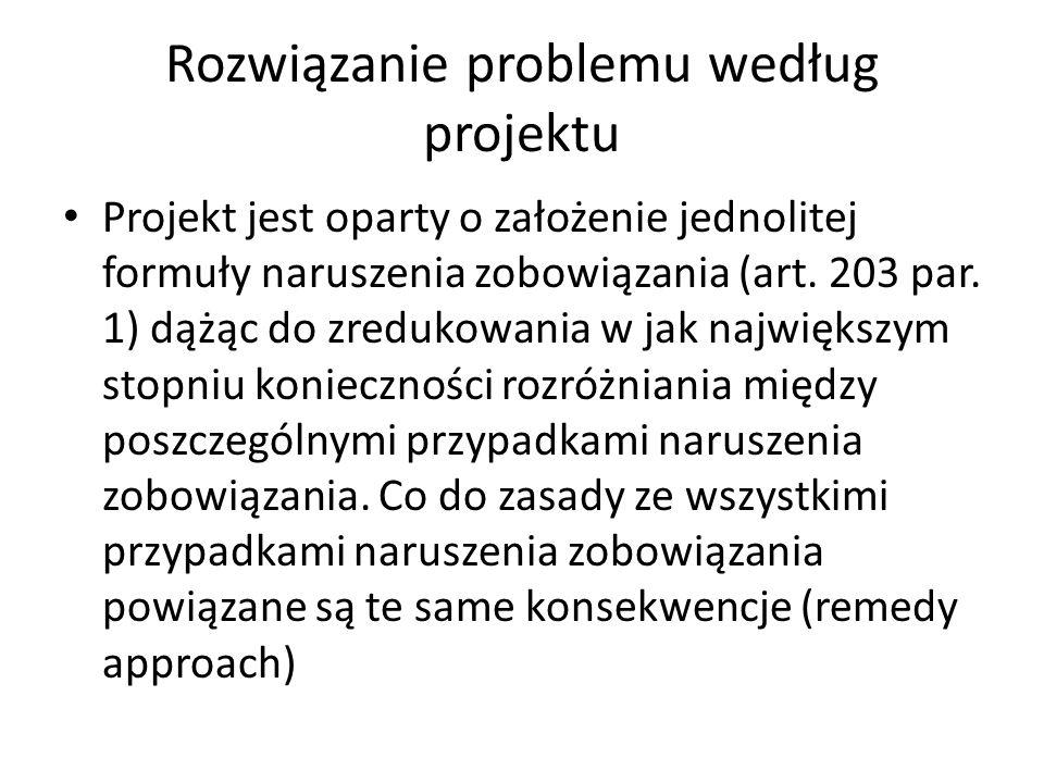 Rozwiązanie problemu według projektu Projekt jest oparty o założenie jednolitej formuły naruszenia zobowiązania (art.