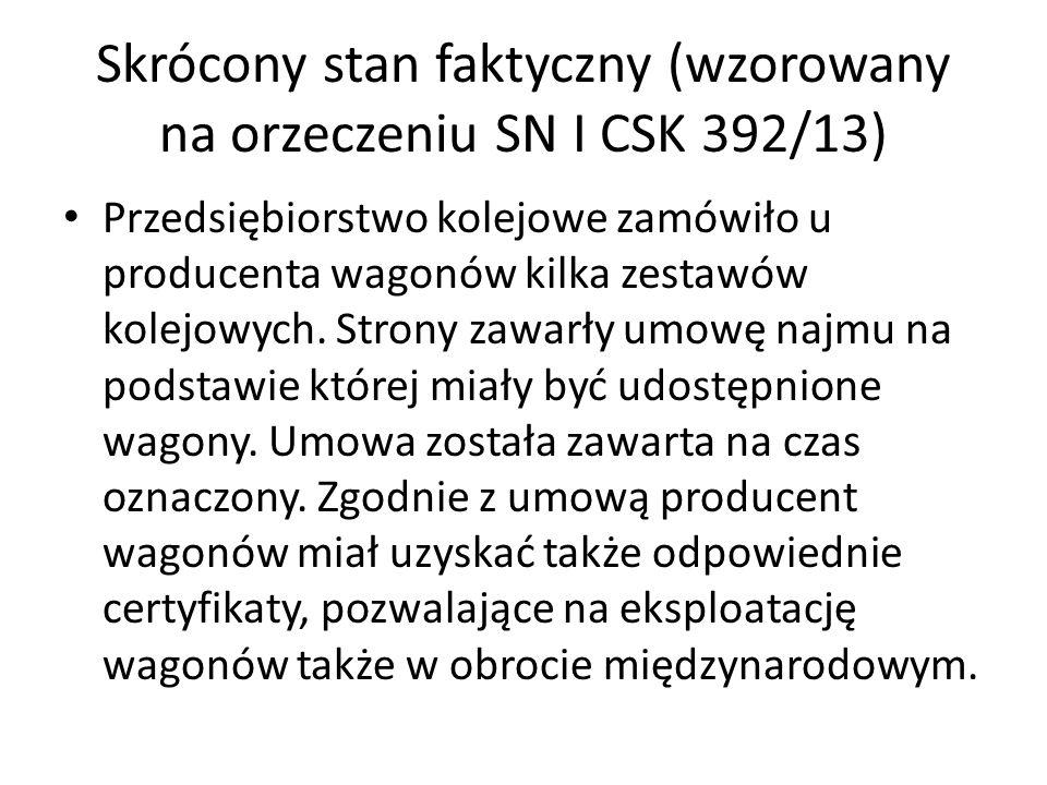 Skrócony stan faktyczny (wzorowany na orzeczeniu SN I CSK 392/13) Przedsiębiorstwo kolejowe zamówiło u producenta wagonów kilka zestawów kolejowych.