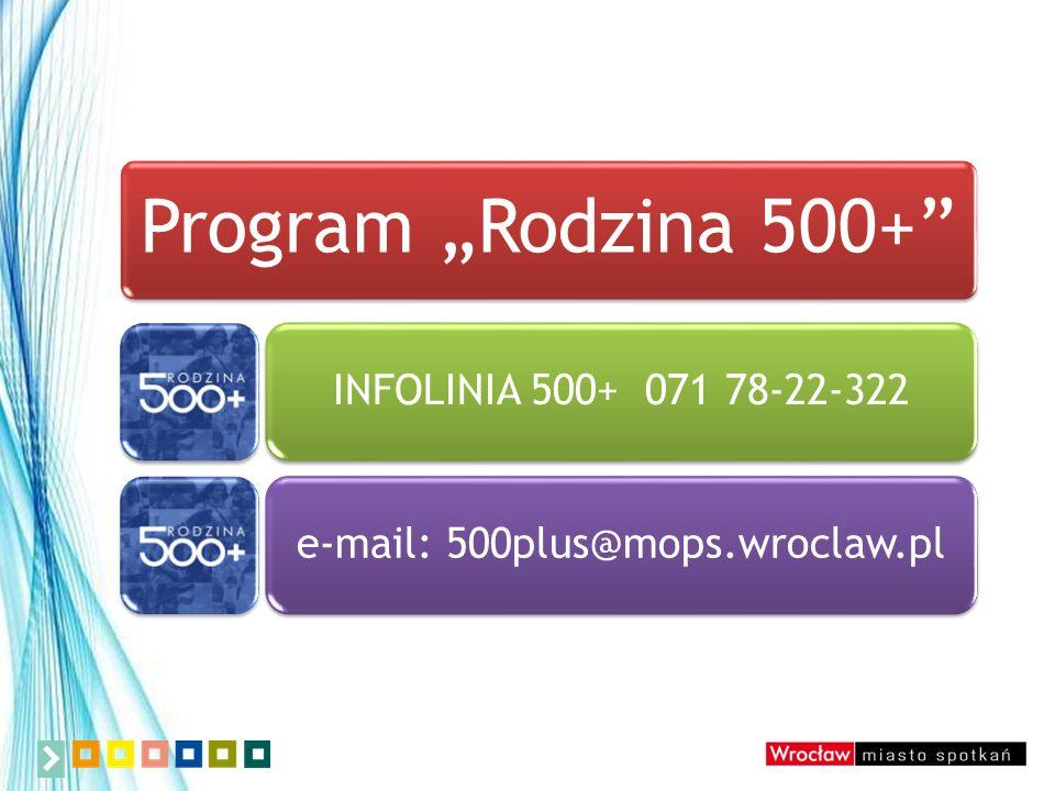 """Program """"Rodzina 500+ INFOLINIA 500+ 071 78-22-322e-mail: 500plus@mops.wroclaw.pl"""