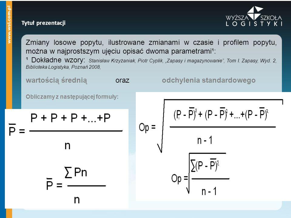 Tytuł prezentacji Zmiany losowe popytu, ilustrowane zmianami w czasie i profilem popytu, można w najprostszym ujęciu opisać dwoma parametrami¹: ¹ Dokł