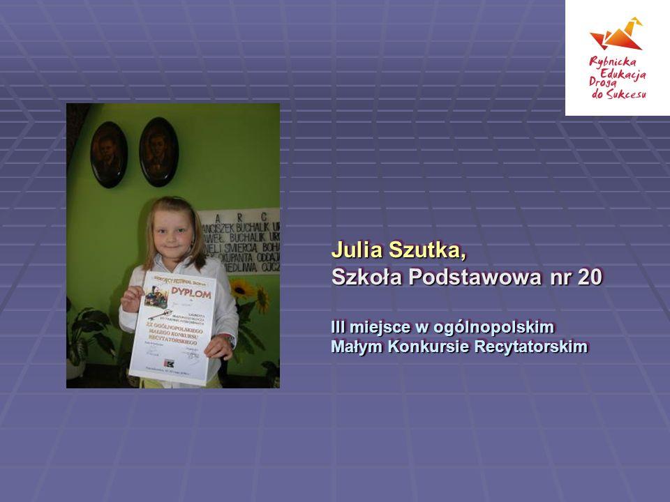 Julia Szutka, Szkoła Podstawowa nr 20 III miejsce w ogólnopolskim Małym Konkursie Recytatorskim Julia Szutka, Szkoła Podstawowa nr 20 III miejsce w ogólnopolskim Małym Konkursie Recytatorskim