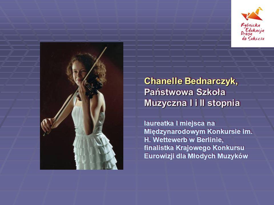 Chanelle Bednarczyk, Państwowa Szkoła Muzyczna I i II stopnia laureatka I miejsca na Międzynarodowym Konkursie im.