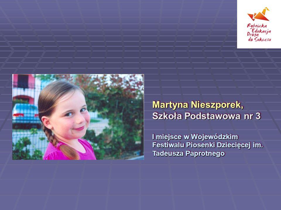 Martyna Nieszporek, Szkoła Podstawowa nr 3 I miejsce w Wojewódzkim Festiwalu Piosenki Dziecięcej im.