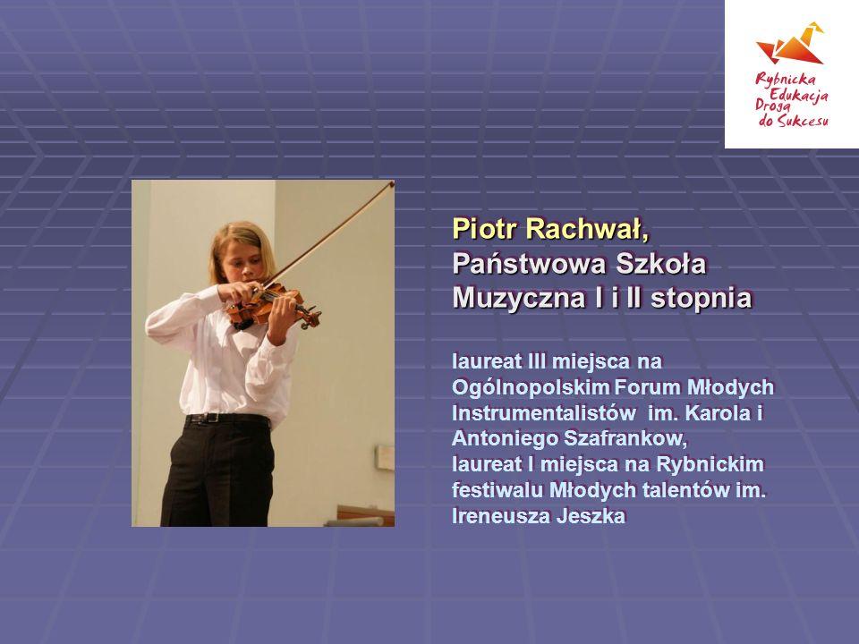 Piotr Rachwał, Państwowa Szkoła Muzyczna I i II stopnia laureat III miejsca na Ogólnopolskim Forum Młodych Instrumentalistów im.