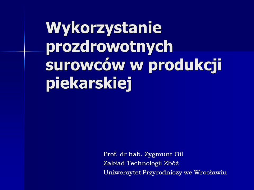 Wykorzystanie prozdrowotnych surowców w produkcji piekarskiej Wykorzystanie prozdrowotnych surowców w produkcji piekarskiej Prof.