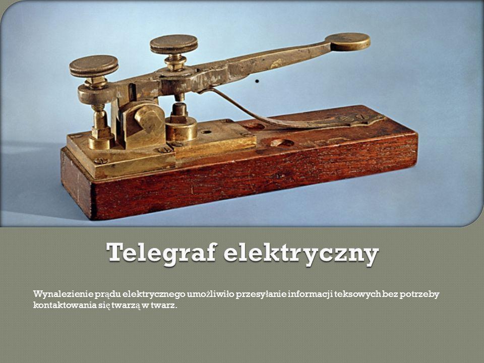 Wynalezienie pr ą du elektrycznego umo ż liwi ł o przesy ł anie informacji teksowych bez potrzeby kontaktowania si ę twarz ą w twarz.