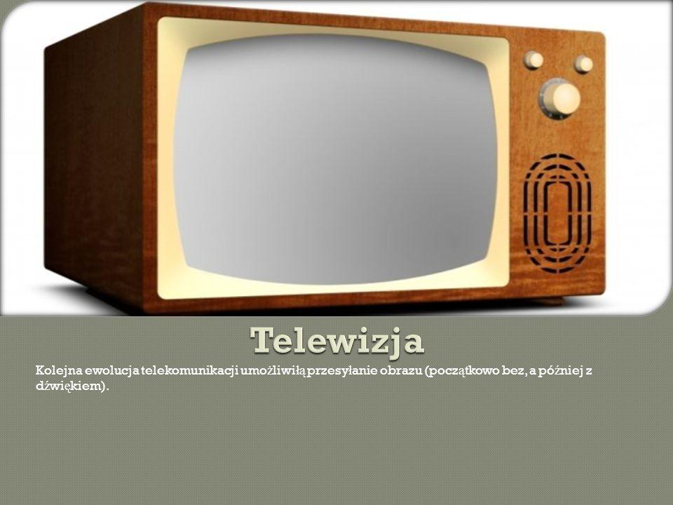 Kolejna ewolucja telekomunikacji umo ż liwi łą przesy ł anie obrazu (pocz ą tkowo bez, a pó ź niej z d ź wi ę kiem).