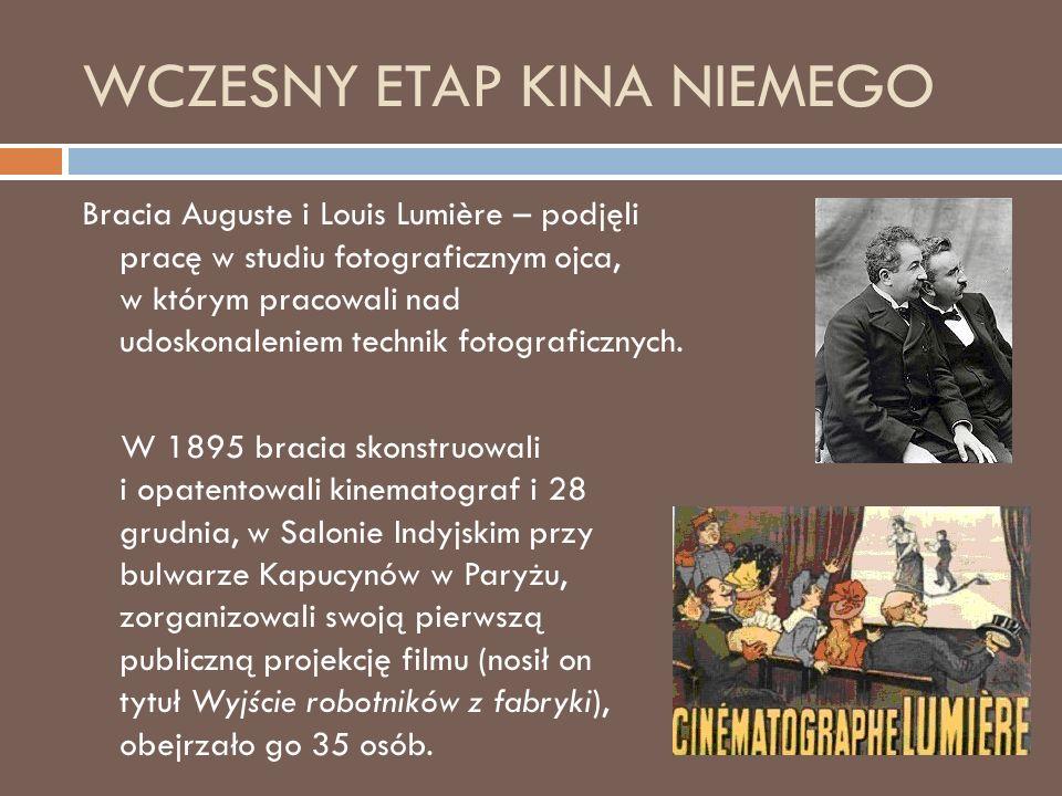 WCZESNY ETAP KINA NIEMEGO Bracia Auguste i Louis Lumière – podjęli pracę w studiu fotograficznym ojca, w którym pracowali nad udoskonaleniem technik fotograficznych.