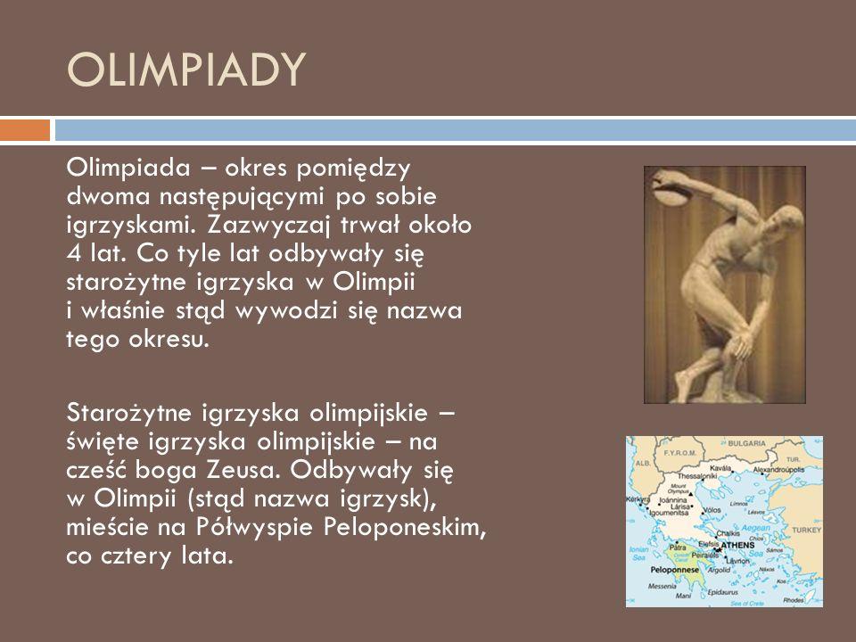 OLIMPIADY Olimpiada – okres pomiędzy dwoma następującymi po sobie igrzyskami.