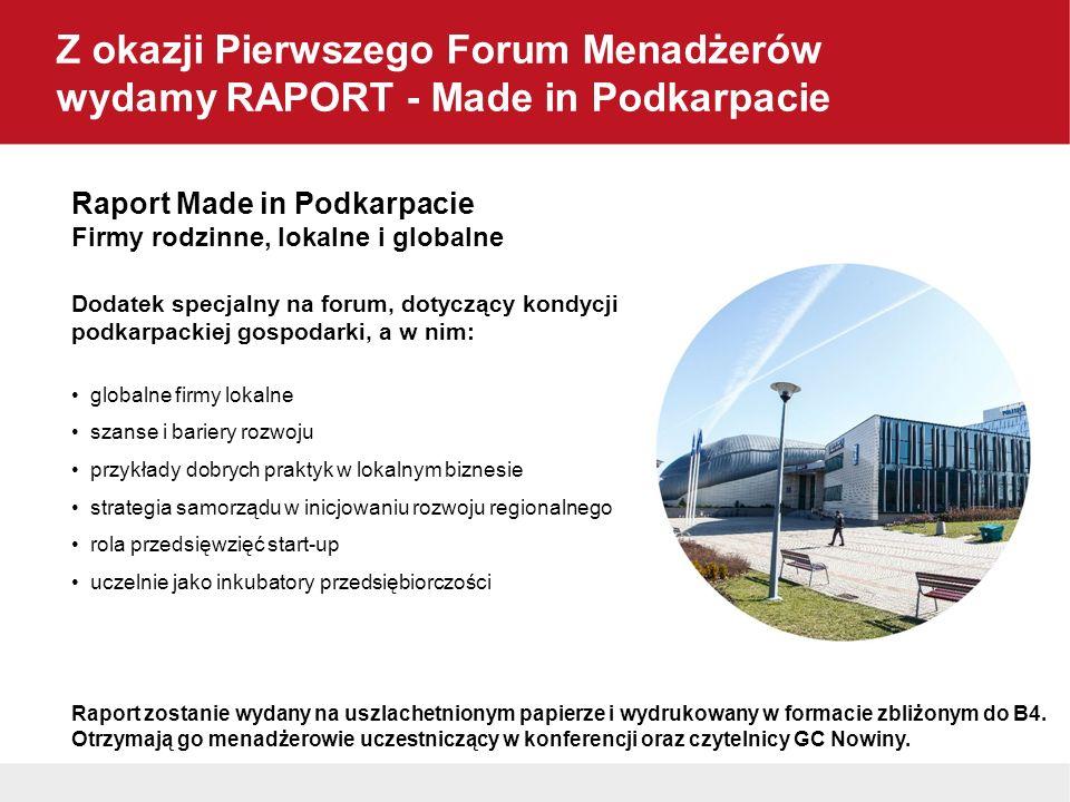 Z okazji Pierwszego Forum Menadżerów wydamy RAPORT - Made in Podkarpacie Raport Made in Podkarpacie Firmy rodzinne, lokalne i globalne Dodatek specjal