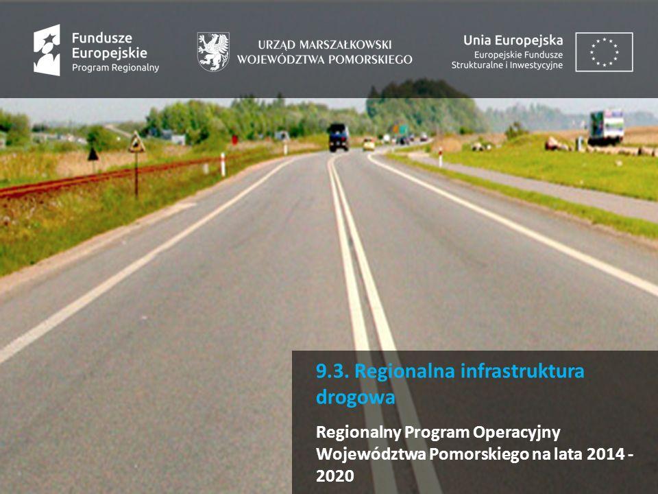 9.3. Regionalna infrastruktura drogowa Regionalny Program Operacyjny Województwa Pomorskiego na lata 2014 - 2020
