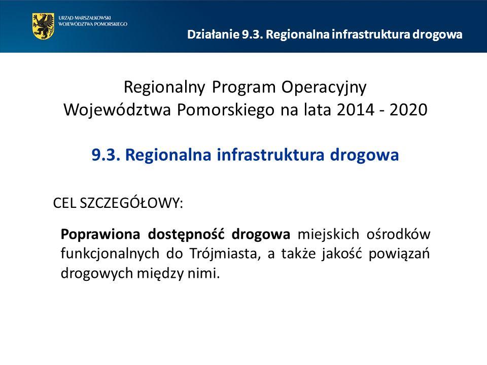 Działanie 9.3. Regionalna infrastruktura drogowa Regionalny Program Operacyjny Województwa Pomorskiego na lata 2014 - 2020 9.3. Regionalna infrastrukt