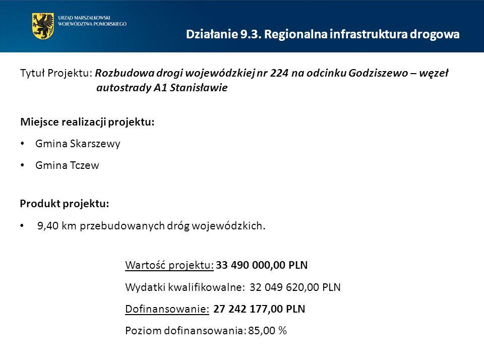 Działanie 9.3. Regionalna infrastruktura drogowa Tytuł Projektu: Rozbudowa drogi wojewódzkiej nr 224 na odcinku Godziszewo – węzeł autostrady A1 Stani
