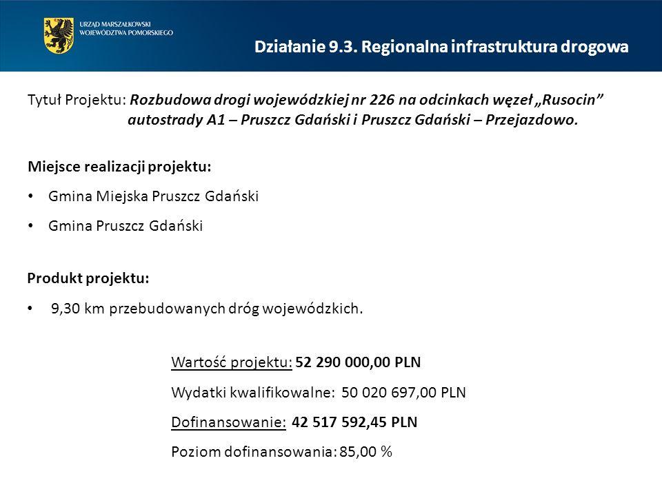 """Działanie 9.3. Regionalna infrastruktura drogowa Tytuł Projektu: Rozbudowa drogi wojewódzkiej nr 226 na odcinkach węzeł """"Rusocin"""" autostrady A1 – Prus"""