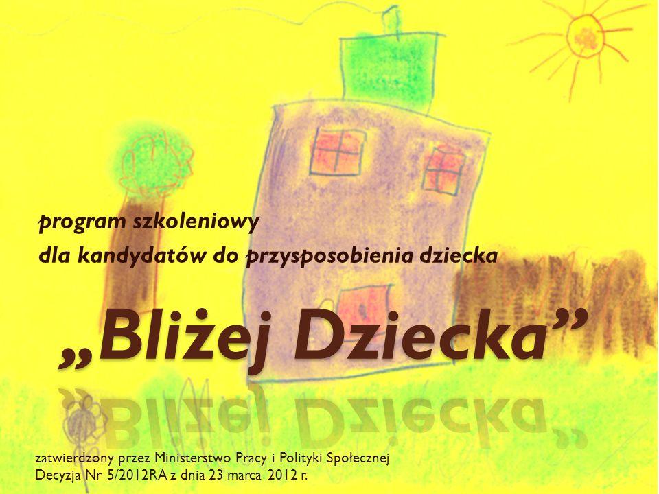 program szkoleniowy dla kandydatów do przysposobienia dziecka zatwierdzony przez Ministerstwo Pracy i Polityki Społecznej Decyzja Nr 5/2012RA z dnia 23 marca 2012 r.