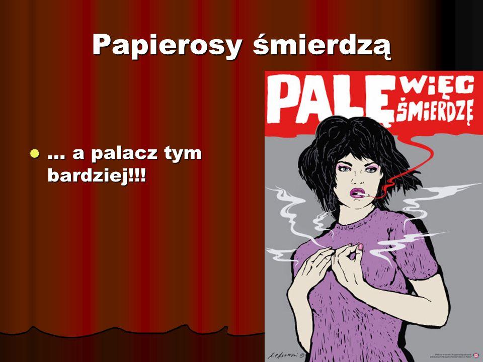 Papierosy śmierdzą … a palacz tym bardziej!!! … a palacz tym bardziej!!!