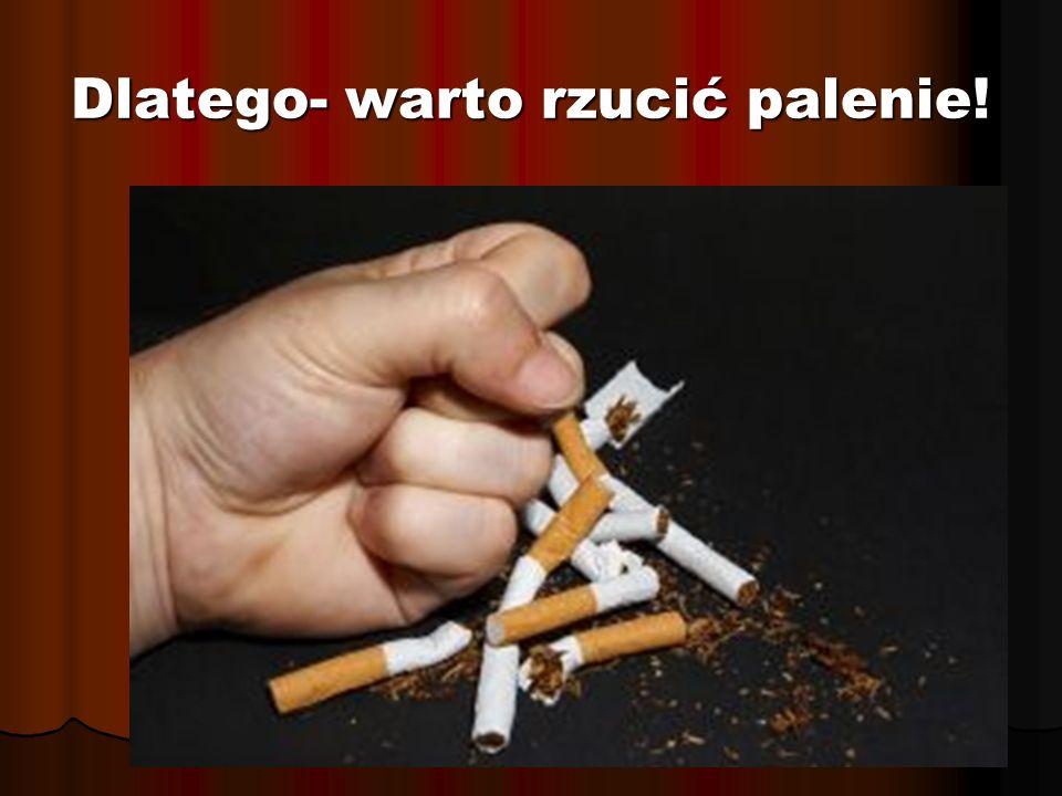 Dlatego- warto rzucić palenie!