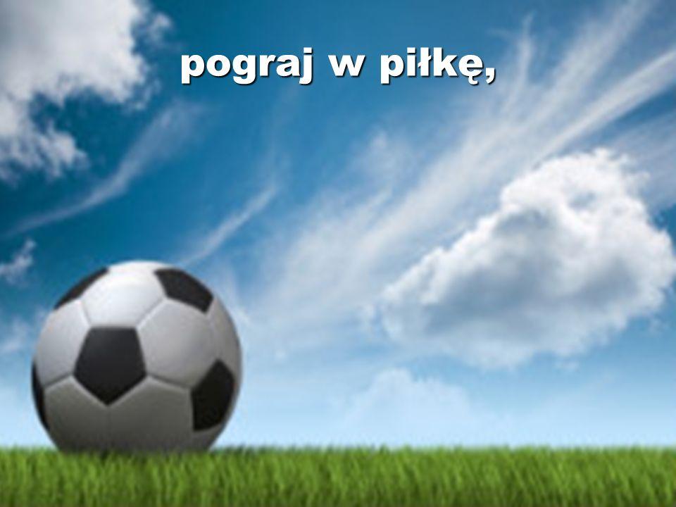 pograj w piłkę,