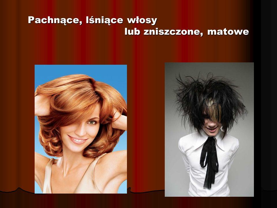Pachnące, lśniące włosy lub zniszczone, matowe
