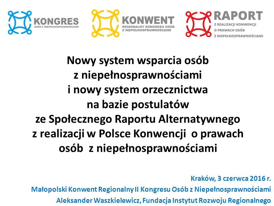 Nowy system wsparcia osób z niepełnosprawnościami i nowy system orzecznictwa na bazie postulatów ze Społecznego Raportu Alternatywnego z realizacji w Polsce Konwencji o prawach osób z niepełnosprawnościami Kraków, 3 czerwca 2016 r.