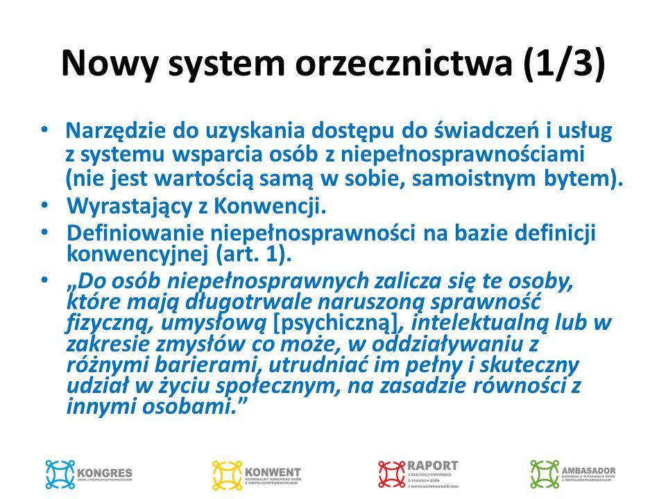 Nowy system orzecznictwa (1/3) Narzędzie do uzyskania dostępu do świadczeń i usług z systemu wsparcia osób z niepełnosprawnościami (nie jest wartością samą w sobie, samoistnym bytem).