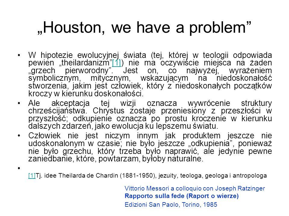 """""""Houston, we have a problem W hipotezie ewolucyjnej świata (tej, której w teologii odpowiada pewien """"theilardanizm [1]) nie ma oczywiście miejsca na żaden """"grzech pierworodny ."""