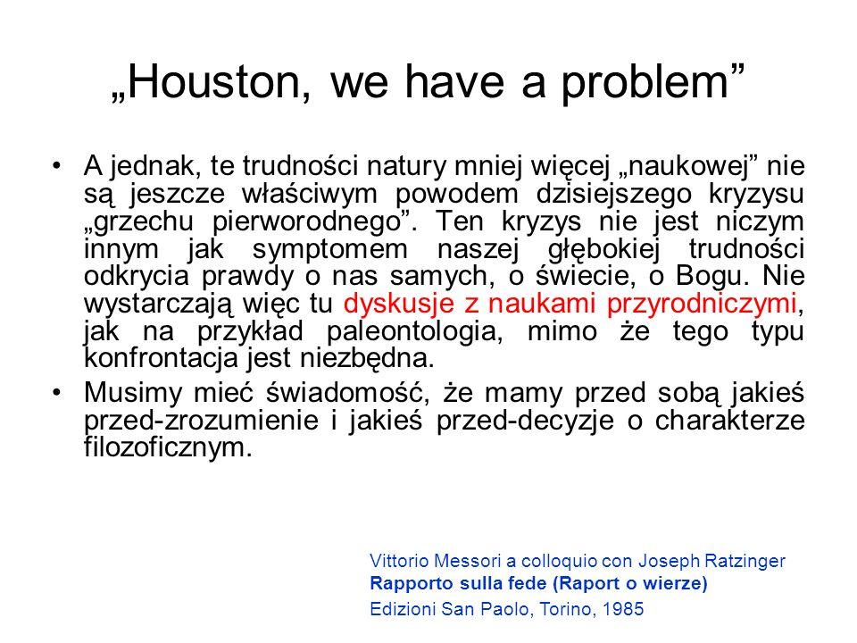 """""""Houston, we have a problem A jednak, te trudności natury mniej więcej """"naukowej nie są jeszcze właściwym powodem dzisiejszego kryzysu """"grzechu pierworodnego ."""