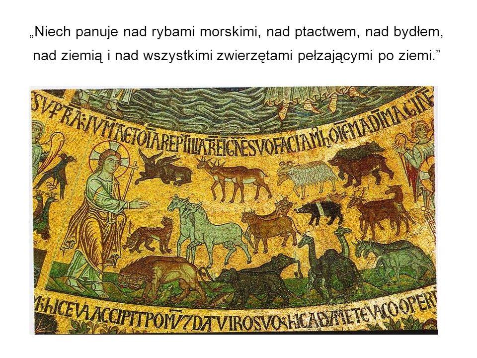 """""""Niech panuje nad rybami morskimi, nad ptactwem, nad bydłem, nad ziemią i nad wszystkimi zwierzętami pełzającymi po ziemi."""