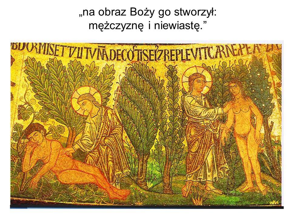 """""""na obraz Boży go stworzył: mężczyznę i niewiastę."""