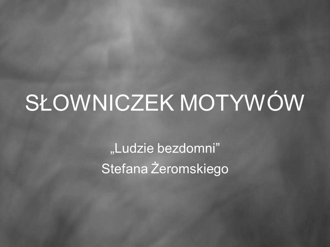 """SŁOWNICZEK MOTYWÓW """"Ludzie bezdomni Stefana Żeromskiego"""