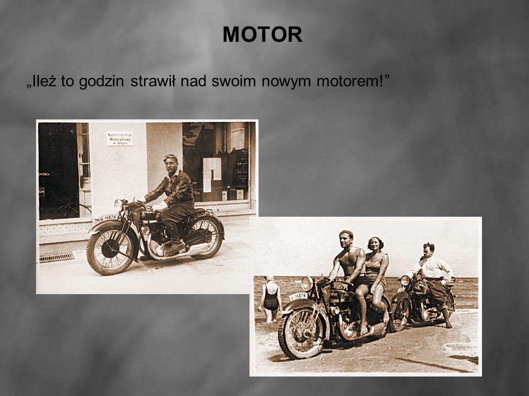 """MOTOR """"Ileż to godzin strawił nad swoim nowym motorem!"""