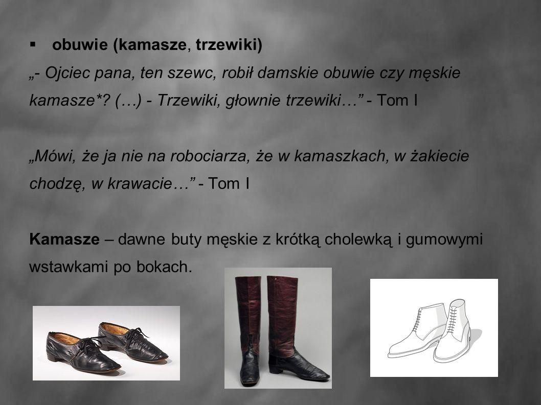 """ obuwie (kamasze, trzewiki) """"- Ojciec pana, ten szewc, robił damskie obuwie czy męskie kamasze*."""