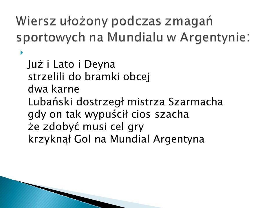  Już i Lato i Deyna strzelili do bramki obcej dwa karne Lubański dostrzegł mistrza Szarmacha gdy on tak wypuścił cios szacha że zdobyć musi cel gry krzyknął Gol na Mundial Argentyna
