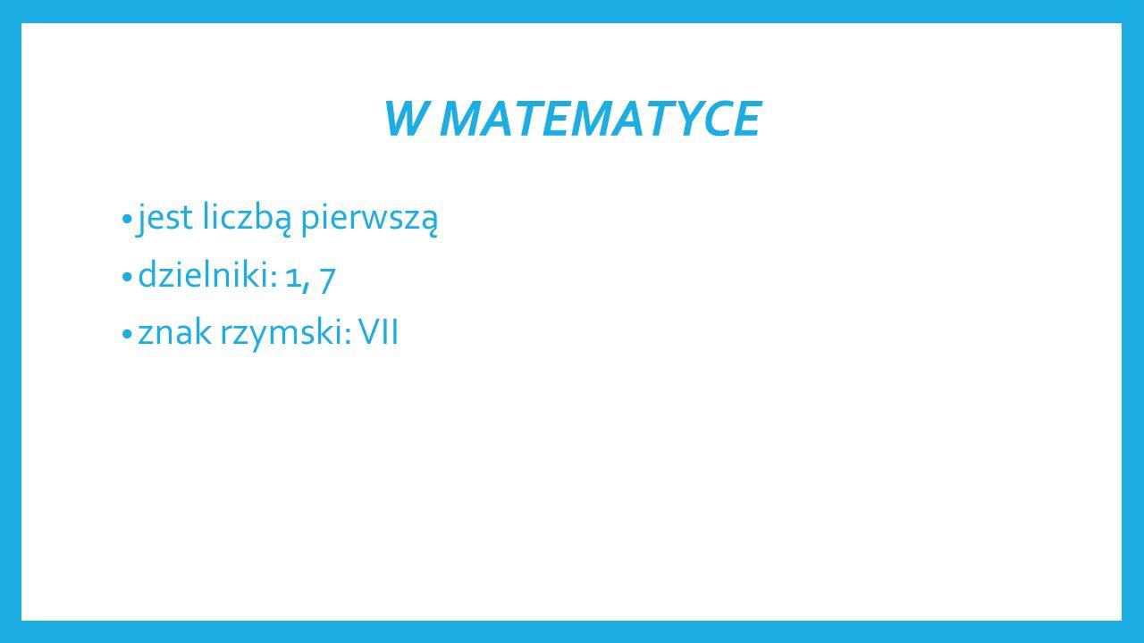 W MATEMATYCE jest liczbą pierwszą dzielniki: 1, 7 znak rzymski: VII