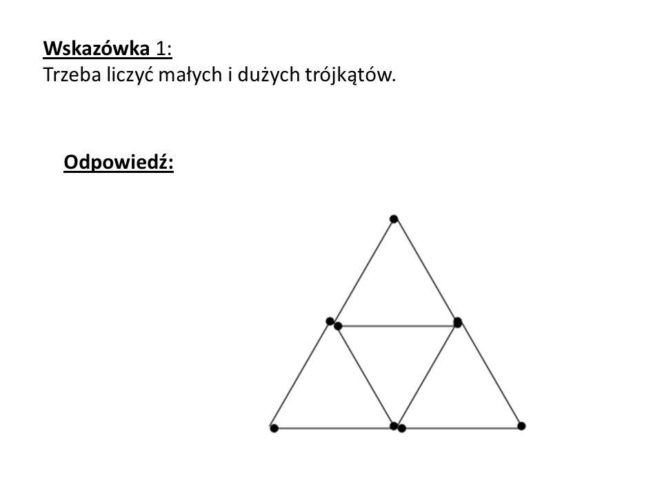 Odpowiedź: Wskazówka 1: Trzeba liczyć małych i dużych trójkątów.